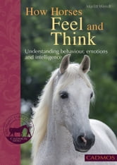How Horses Feel and Think: Understanding Behaviour, Emotions and Intelligence ebook by Marlitt Wendt