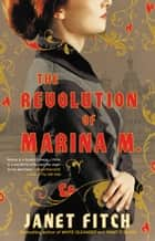The Revolution of Marina M. ebook by Janet Fitch