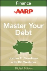 AARP Master Your Debt - Slash Your Monthly Payments and Become Debt Free ebook by Jordan E. Goodman