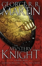 The Mystery Knight: A Graphic Novel ebook by George R. R. Martin, Ben Avery, Mike S. Miller