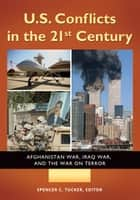 U.S. Conflicts in the 21st Century: Afghanistan War, Iraq War, and the War on Terror [3 volumes] ebook by Spencer C. Tucker