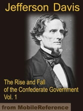 The Rise and Fall of the Confederate Government VOLUME ONE (Mobi Classics) ebook by Davis, Jefferson