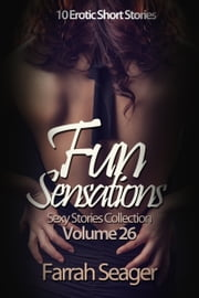 Fun Sensations - 10 Erotic Short Stories ebook by Farrah Seager