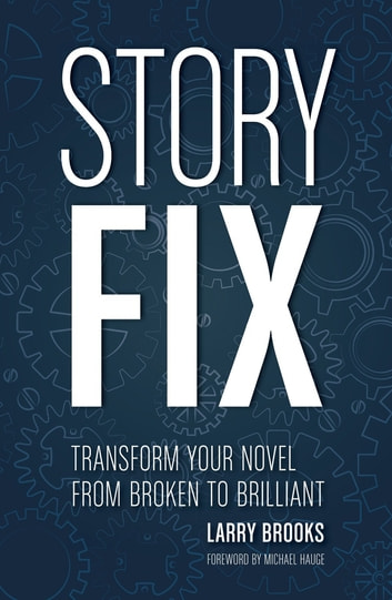 Story Fix - Transform Your Novel from Broken to Brilliant ebook by Larry Brooks