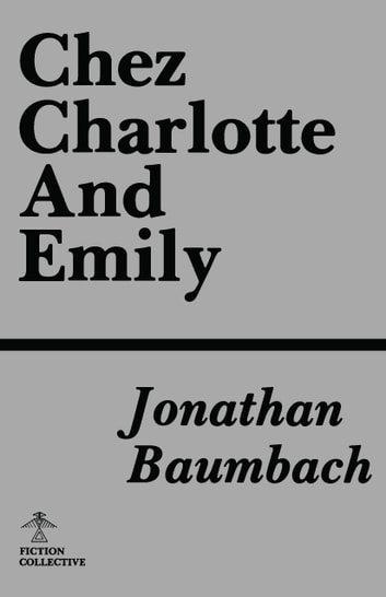 Chez Charlotte and Emily ebook by Jonathan Baumbach