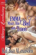 Emma Makes Her Bed with Three ebook by Kalissa Alexander