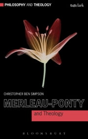 Merleau-Ponty and Theology ebook by Dr Christopher Ben Simpson