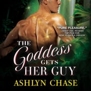 The Goddess Gets Her Guy audiobook by Ashlyn Chase