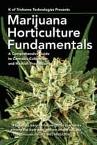 Marijuana Horticulture Fundamentals ebook by K of Trichome Technologies