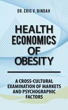 Health Economics of Obesity ebook by Dr. Eric V. Bindah