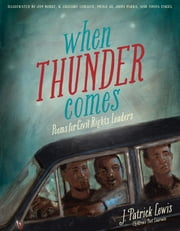 When Thunder Comes - Poems for Civil Rights Leaders ebook by J. Patrick Lewis,Jim Burke,R. Gregory Christie,Tonya Engel,John Parra,Meilo So