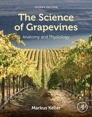 The Science of Grapevines - Anatomy and Physiology ebook by Markus Keller