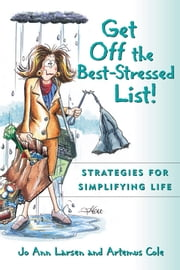 Get off the Best-Stressed List - Strategies for Simplifying Life ebook by Jo Ann Larsen
