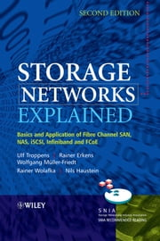 Storage Networks Explained - Basics and Application of Fibre Channel SAN, NAS, iSCSI, InfiniBand and FCoE ebook by Ulf Troppens,Rainer Erkens,Rainer Wolafka,Nils Haustein,Wolfgang Muller-Friedt