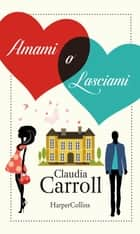 Amami o lasciami eBook by Claudia Carroll