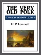 The Very Old Folk ebook by H. P. Lovecraft