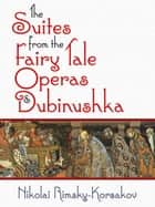 The Suites from the Fairy Tale Operas and Dubinushka ebook by Nikolai Rimsky-Korsakov