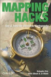 Mapping Hacks - Tips & Tools for Electronic Cartography ebook by Schuyler Erle,Rich Gibson,Jo Walsh