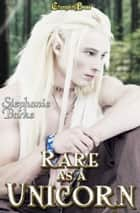 Rare As A Unicorn (Angel Falls 5) ebook by Stephanie Burke