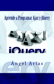 Aprende a Programar Ajax y jQuery ebook by Kobo.Web.Store.Products.Fields.ContributorFieldViewModel