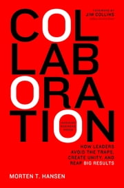 Collaboration - How Leaders Avoid the Traps, Build Common Ground, and Reap Big Results ebook by Morten Hansen