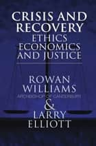 Crisis and Recovery - Ethics, Economics and Justice ebook by Larry Elliott, Rowan Williams, Archbishop of Canterbury
