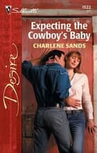 Expecting the Cowboy's Baby ebook by Charlene Sands