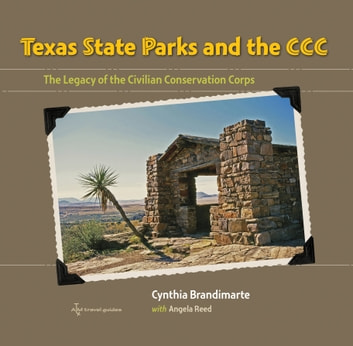 Texas State Parks and the CCC - The Legacy of the Civilian Conservation Corps ebook by Cynthia A. Brandimarte,Angela S. Reed