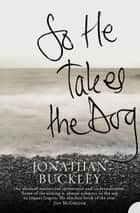 So He Takes the Dog ebook by Jonathan Buckley
