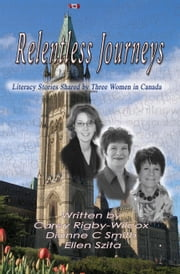 Relentless Journeys - Literacy Stories Shared by Three Women in Canada ebook by Carey Rigby-Wilcox,Dianne C. Smith,Ellen Szita