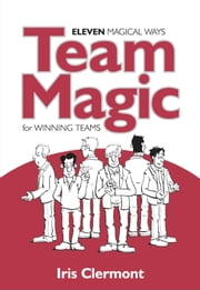 Team Magic: Eleven Magical Ways for Winning Teams ebook by Iris Clermont