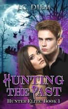 Hunting the Past - Hunter Elite, #1 ebook by