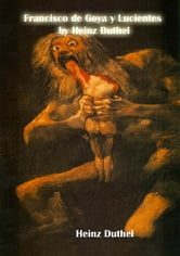 Francisco de Goya y Lucientes - And they are like wild beasts. Is This What You Were Born For? ebook by Heinz Duthel