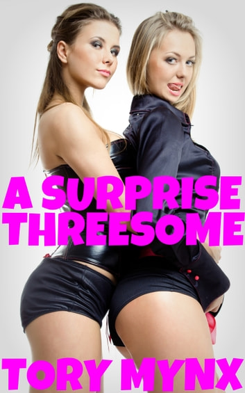 A Surprise Threesome ebook by Tory Mynx