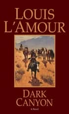 Dark Canyon - A Novel ebook by Louis L'Amour