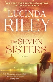 The Seven Sisters - A Novel ebook by Lucinda Riley