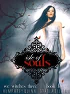 Isle of Souls - We Witches Three, #4 ebook by Humphrey Quinn, Starla Silver