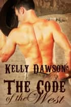 The Code of the West ebook by Kelly Dawson