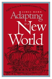 Adapting to a New World - English Society in the Seventeenth-Century Chesapeake ebook by James Horn