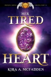 Her Tired Heart - Frendyl Krune Origins, #4 ebook by Kira A. McFadden