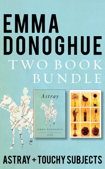 Emma Donoghue Two-Book Bundle - Touchy Subjects and Astray ebook by Emma Donoghue