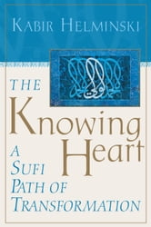 The Knowing Heart - A Sufi Path of Transformation ebook by Kabir Helminski