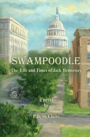 Swampoodle - The Life and Times of Jack Hennessey ebook by St Claire, P. D.