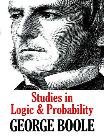 Studies in Logic and Probability ebook by George Boole