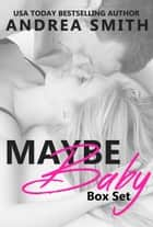 Maybe Baby Box Set ebook by Andrea Smith