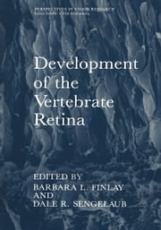 Development of the Vertebrate Retina ebook by Barbara L. Finlay,Dale R. Sengelaub