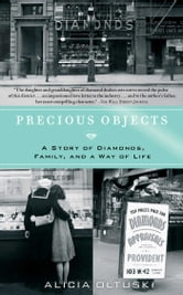 Precious Objects - A Story of Diamonds, Family, and a Way of Life ebook by Alicia Oltuski