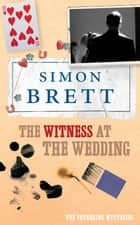 The Witness at the Wedding: A Fethering Novel 6 ebook by Simon Brett