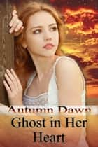 Ghost in Her Heart ebook by Autumn Dawn