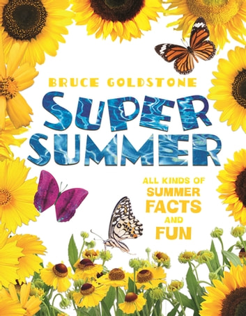 Super Summer - All Kinds of Summer Facts and Fun ebook by Bruce Goldstone